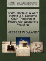 Sears, Roebuck & Co V. Horton U.S. Supreme Court Transcript of Record with Supporting Pleadings