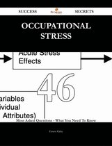 Occupational stress 46 Success Secrets - 46 Most Asked Questions On Occupational stress - What You Need To Know