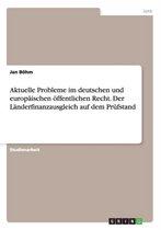 Aktuelle Probleme im deutschen und europaischen oeffentlichen Recht. Der Landerfinanzausgleich auf dem Prufstand