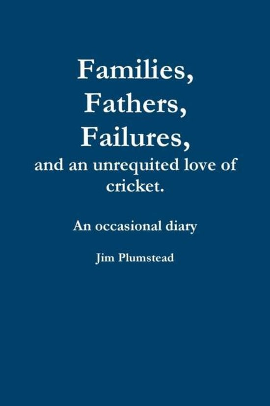 Families, Fathers and Failures. A Diary