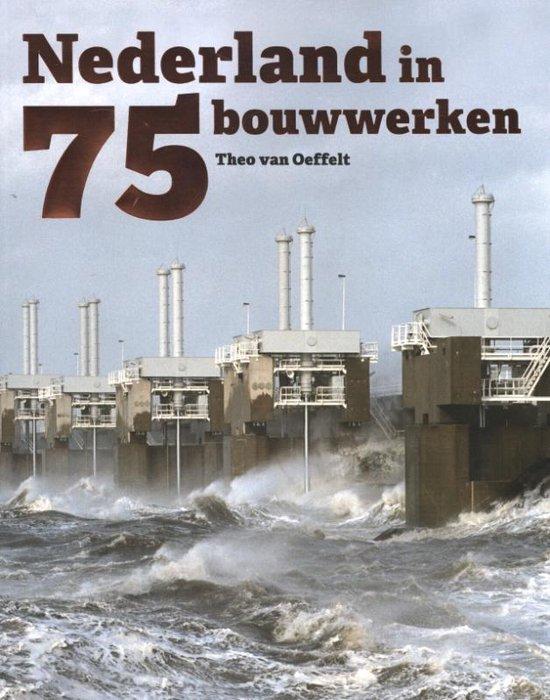 Nederland in 75 bouwwerken - Theo Van Oeffelt |