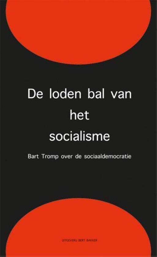 De loden bal van het socialisme - Bart Tromp |