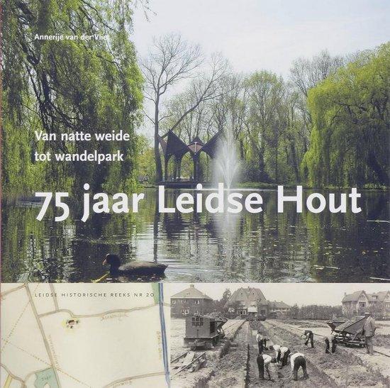 Leidse historische reeks 20 - 75 jaar Leidse Hout - A. van der Vliet |
