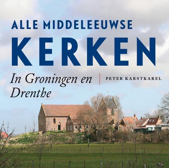 Alle Middeleeuwse kerken in Groningen en Drenthe - Peter Karstkarel |
