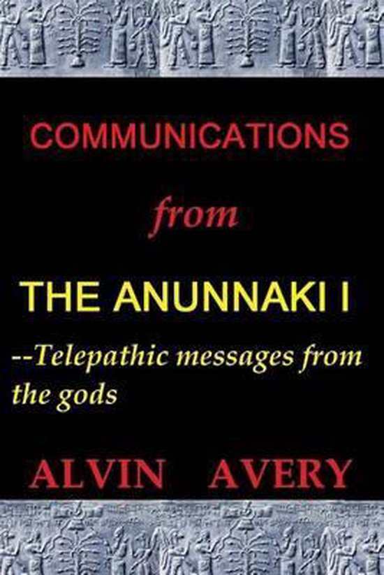 Communications from the Anunnaki I--Telepathic Messages from the Gods