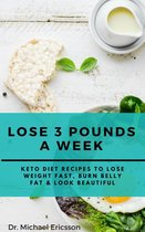 Omslag Lose 3 Pounds a Week: Keto Diet Recipes to Lose Weight Fast, Burn Belly Fat & Look Beautiful