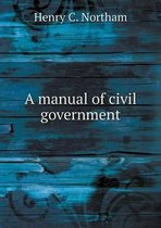 A Manual of Civil Government