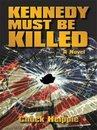 Boek cover Kennedy Must Be Killed van Chuck Helppie