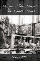54 Years That Changed the Catholic Church