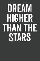 Dream Higher Than the Stars