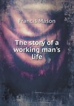 The Story of a Working Man's Life