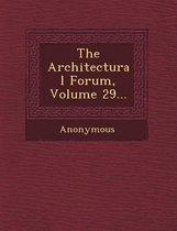 The Architectural Forum, Volume 29...