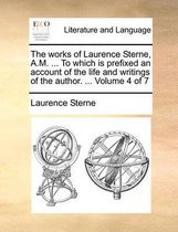 The Works of Laurence Sterne, A.M. ... to Which Is Prefixed an Account of the Life and Writings of the Author. ... Volume 4 of 7
