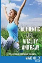 Authentic Life, Vitality and Raw!