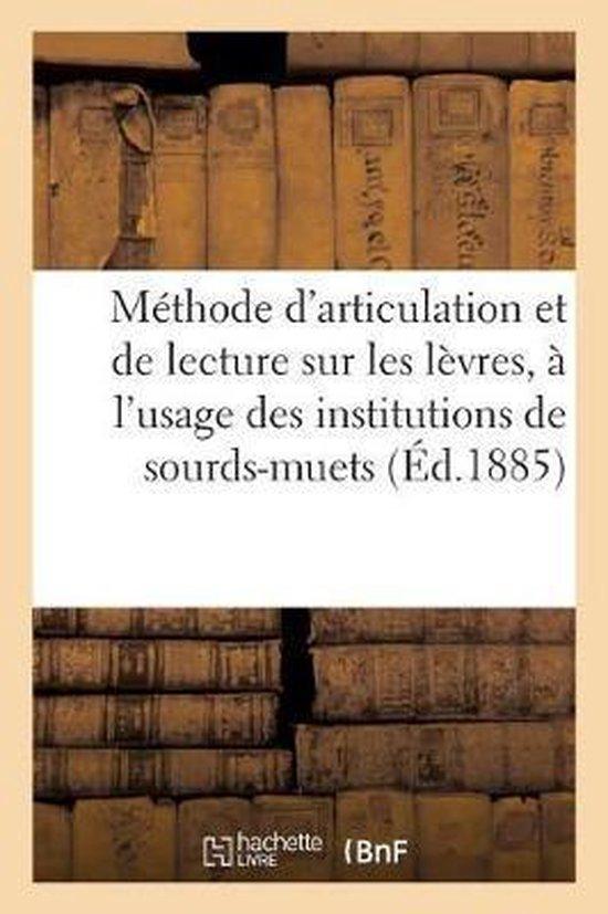Methode d'Articulation Et de Lecture Sur Les Levres, A l'Usage Des Institutions de Sourds-Muets