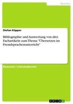 Bibliographie und Auswertung von drei Fachartikeln zum Thema 'Übersetzen im Fremdsprachenunterricht'