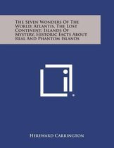 The Seven Wonders of the World; Atlantis, the Lost Continent; Islands of Mystery, Historic Facts about Real and Phantom Islands