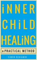 Inner Child Healing: A Practical Method