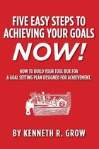 Five Easy Steps to Achieving Your Goals Now!