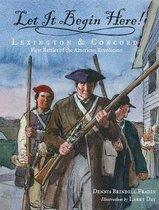 Let It Begin Here!: Lexington & Concord
