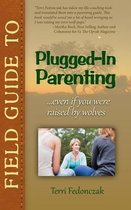 Field Guide to Plugged-In Parenting...Even if You Were Raised by Wolves