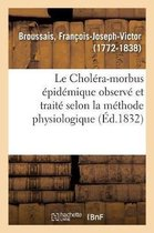 Le Cholera-morbus epidemique observe et traite selon la methode physiologique