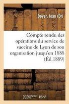 Compte rendu des operations du service de vaccine de Lyon de son organisation jusqu'en 1888