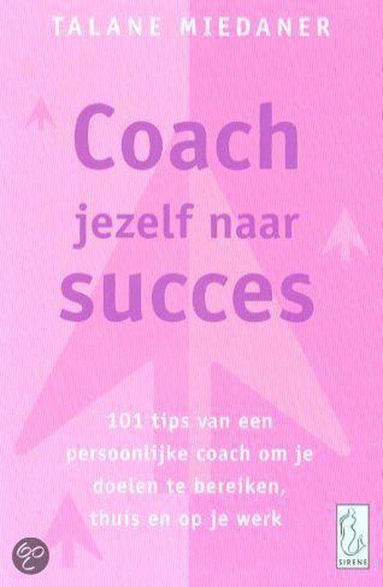 Coach Jezelf Naar Succes - Talane Miedaner | Fthsonline.com