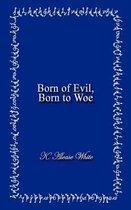 Born of Evil, Born to Woe