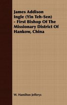 James Addison Ingle (Yin Teh-Sen) - First Bishop Of The Missionary District Of Hankow, China