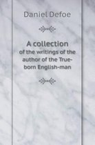 A Collection of the Writings of the Author of the True-Born English-Man
