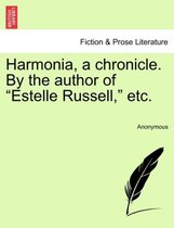 Harmonia, a Chronicle. by the Author of Estelle Russell, Etc.