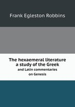 The Hexaemeral Literature a Study of the Greek and Latin Commentaries on Genesis