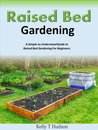 Raised Bed Gardening A Simple-to-Understand Guide to Raised Bed Gardening For Beginners