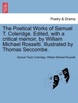 The Poetical Works of Samuel T. Coleridge. Edited, with a Critical Memoir, by William Michael Rossetti. Illustrated by Thomas Seccombe.