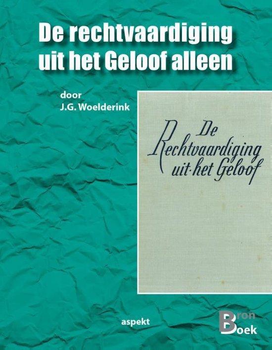 De rechtvaardiging uit het Geloof alleen - J.G. Woelderink |