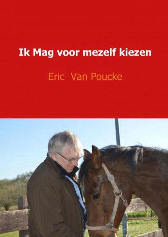 Ik mag voor mezelf kiezen - Eric van Poucke | Fthsonline.com