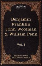 The Autobiography of Benjamin Franklin; The Journal of John Woolman; Fruits of Solitude by William Penn