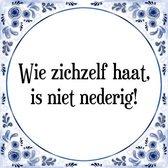 Tegeltje met Spreuk (Tegeltjeswijsheid): Wie zichzelf haat, is niet nederig! + Kado verpakking & Plakhanger