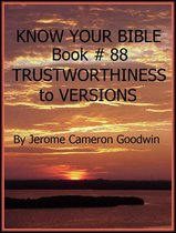 TRUSTWORTHINESS to VERSIONS - Book 88 - Know Your Bible