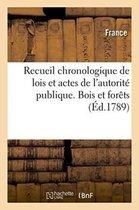 Recueil chronologique de lois et actes de l'autorite publique. Bois et forets
