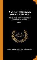 A Memoir of Benjamin Robbins Curtis, LL. D.