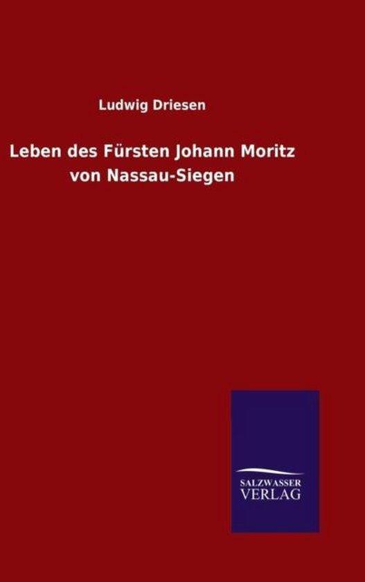 Boek cover Leben des Fursten Johann Moritz von Nassau-Siegen van Ludwig Driesen (Hardcover)