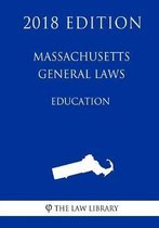 Massachusetts General Laws - Education (2018 Edition)