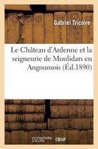 Le Chateau d'Ardenne et la seigneurie de Moulidars en Angoumois