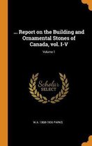 ... Report on the Building and Ornamental Stones of Canada, vol. I-V; Volume 1