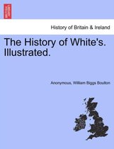 The History of White's. Illustrated.