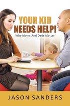 Your Kid Needs Help!