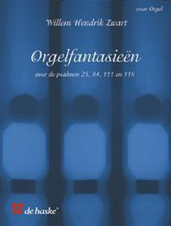 Orgelfantasieen over de Psalmen 25, 84, 111 en 116 - W.H. Zwart pdf epub