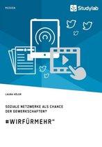 Soziale Netzwerke als Chance der Gewerkschaften? #WirFurMehr